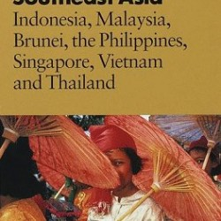 Fodor's Southeast Asia, 22nd Edition: Indonesia, Malaysia, Brunei, the Philippines, Singapore, Vietnam and Thailand