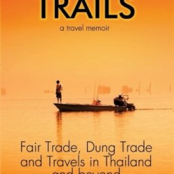 Noodle Trails, a travel memoir: Fair Trade, Dung Trade and Travels in Thailand and beyond