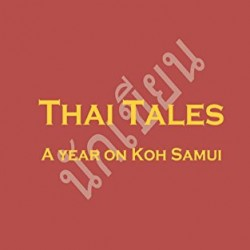 Thai Tales – A Year on Koh Samui: Funny. Frightening. True.